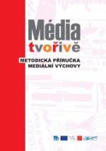 Média tvořivě: metodická příručka mediální výchovy